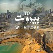 To Beirut With Love de Majida El Roumi, Hiba Tawaji, Joseph Attieh, Julia Boutros, Kadim Al Saher, Elissa, Rodge, Melhem Barakat, Rahma Riad, The REG Project, Naji Osta, Bilal El Zein