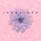 Imensidão (Acústico) von Kafé
