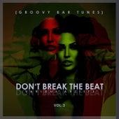 Don't Break The Beat (Groovy Bar Tunes) Vol. 3 de Various Artists
