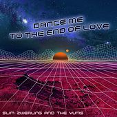 Dance Me to the End of Love von Slim Zwerling