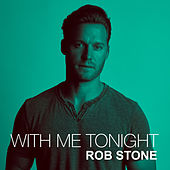 With Me Tonight by Rob Stone