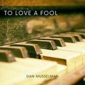 To Love a Fool de Dan Musselman