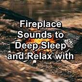 Fireplace Sounds to Deep Sleep and Relax with by Meditation Spa