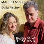 Bossa Nova Toscana (feat. Delia Fischer) by Marcio Nucci