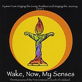 Wake, Now, My Senses: Hymns from Singing the Living Tradition and Singing the Journey by Musicians of the First Unitarian Church of Oakland