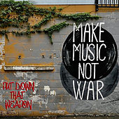 Put Down That Weapon Make Music Not War de Various Artists