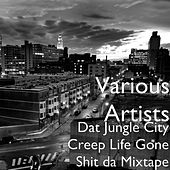 Dat Jungle City Creep Life Gone Shit da Mixtape de Various Artists
