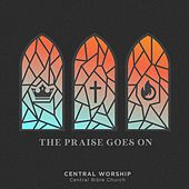 The Praise Goes On by Central Worship