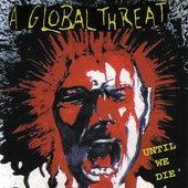 Until We Die... by A Global Threat