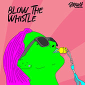 Blow the Whistle by Miilk