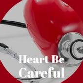 Heart Be Careful von Various Artists