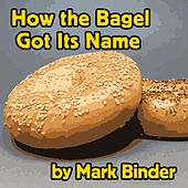 How the Bagel Got Its Name (Yom Kippur Edition) by Mark Binder