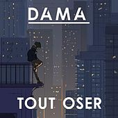 Tout oser by Dama