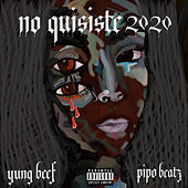 No Quisiste 2020 by Yung Beef