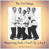 Whispering Bells / Don't Be a Fool (All Tracks Remastered) by The Del-Vikings