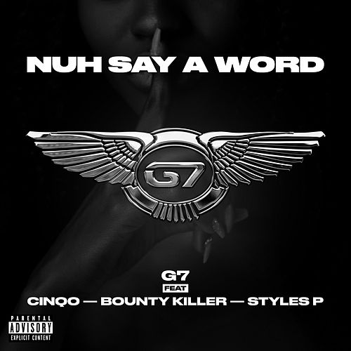 Nuh Say A Word (feat. Cinqo, Bounty Killer & Styles P) by G7
