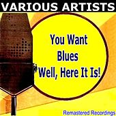 You Want BLUES Well, Here It Is! by Various Artists