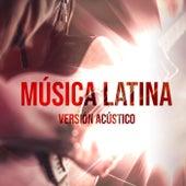 Música Latina Versión Acústico by Various Artists