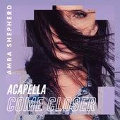 Come Closer (Acapella) von Amba Shepherd
