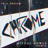 In a Dream (Ritual Howls Remix) by Chrome