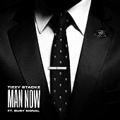 Man Now by Tizzy Stackz
