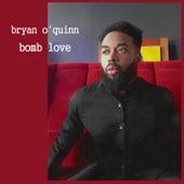 Bomb Love by Bryan O'quinn
