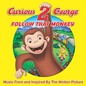 Curious George 2: Follow That Monkey (Music from the Motion Picture) by Various Artists
