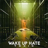 Toxic by Wake Up Hate