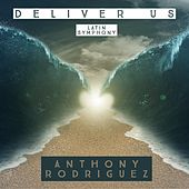 Deliver Us (Latin Symphony) by Anthony Rodriguez