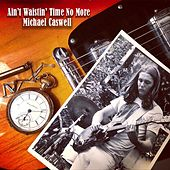 Ain't Wastin' Time No More by Michael Caswell