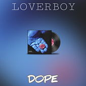Dope by Loverboy