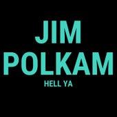Hell Ya by Jim Polkam