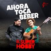 Ahora Toca Beber von El Super Hobby