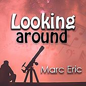 Looking Around by Marc Eric