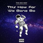 This How Far We Gone Go by Deeway