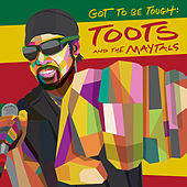 Got To Be Tough by Toots and the Maytals