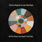 All the Ways You Sing in the Dark by Old Sea Brigade