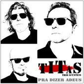 Pra Dizer Adeus (Trio Acústico) de Titãs