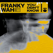 You Don't Know by Franky Wah