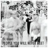 People You Will Never Meet by Val Giamo