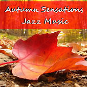 Autumn Sensations Jazz Music by Various Artists