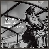 Let Me Be Your Motivation - Workout Mix by Sympton X Collective