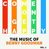 Come On Get Happy - The Music Of Benny Goodman (Vol. 1) von Benny Goodman