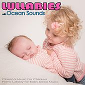 Lullabies with Ocean Sounds: Classical Music For Children, Piano Lullaby for Baby Sleep Music by Baby Sleep Music Academy
