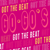 Got The Beat by The Go-Go's