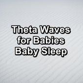 Theta Waves for Babies Baby Sleep by Sleep Sound Library