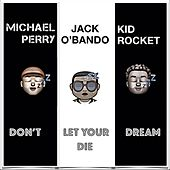 Don't Let Your Dream Die by Kid Rocket Michael Perry