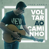 Voltar ao Caminho by Fred Arrais