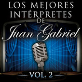 Los Mejores Intérpretes De Juan Gabriel Vol. 2 by Various Artists