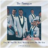 You, Me And The Sea / Nobody Loves Me Like You (All Tracks Remastered) by The Flamingos